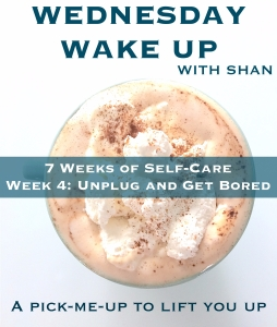 Self-Care: Unplug and Get Bored