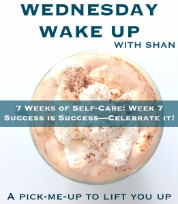 7 Weeks of Self-Care: Success is Success--Celebrate It!